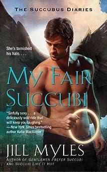 My Fair Succubi (The Succubus Diaries Book 3) by [Myles, Jill]