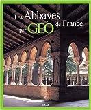 Les Abbayes de France par Géo