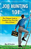 Job Hunting 101 - The Ultimate Guide to Landing Your First Job Out of School