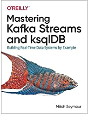 Mastering Kafka Streams and ksqlDB: Building Real-Time Data Systems by Example
