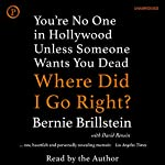 Where Did I Go Right?: You're No One in Hollywood Unless Someone Wants You Dead | Bernie Brillstein,David Rensin