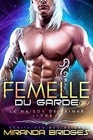La Femelle du garde: Génitrices des aliens (La Maison de Kaimar t. 3) (French Edition)