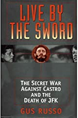 Live by the Sword: The Secret War Against Castro and the Death of JFK