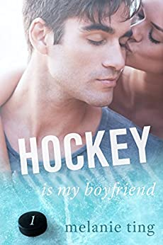 Hockey Is My Boyfriend: Part One by [Ting, Melanie]
