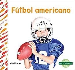 Fútbol Americano Football Deportes: Guía práctica / Sports How To: Amazon.es: Julie Murray: Libros