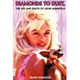 Diamonds to Dust: The Life and Death of Jayne Mansfield ~ Frank Ferruccio