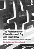 The Architecture of Edwin Maxwell Fry and Jane Drew: Twentieth Century Architecture, Pioneer Modernism and the Tropics (Ashgate Studies in Architecture)