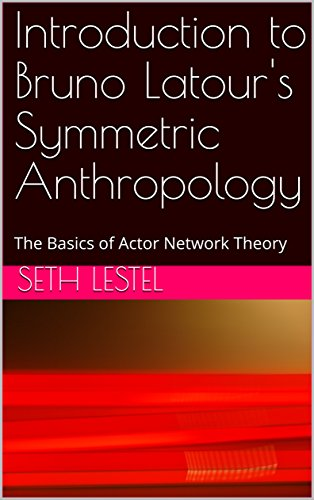 Introduction to Bruno Latour's Symmetric Anthropology: The Basics of Actor Network Theory (English Edition)