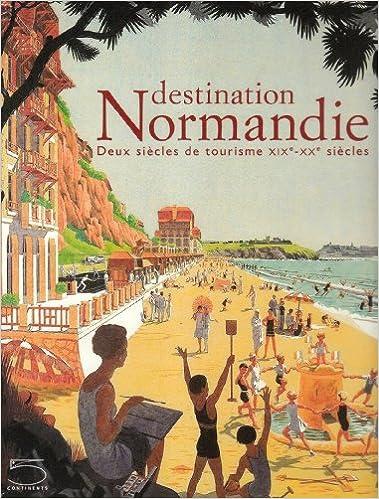 En ligne téléchargement Destination Normandie. Deux siècles de tourisme XIXème-XXème siècles pdf epub