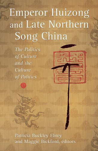 Emperor Huizong and Late Northern Song China: The Politics of Culture and the Culture of Politics (Harvard East Asian Mo