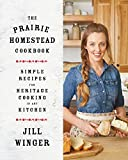 Read The Prairie Homestead Cookbook: Simple Recipes for Heritage Cooking in Any Kitchen PDF