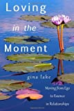 Loving in the Moment, Gina Lake, 1461031559