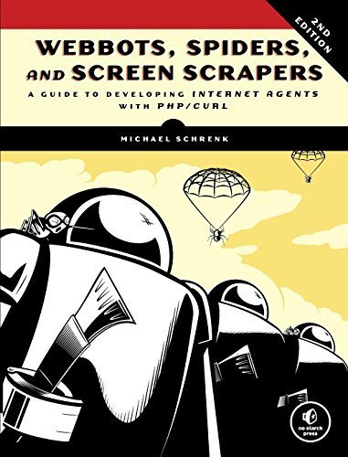 Webbots, Spiders, and Screen Scrapers: A Guide to Developing Internet Agents with PHP/CURL 2nd edition by Schrenk, Michael (2012) Taschenbuch