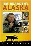 Jim Rearden's Alaska: Fifty Years of Frontier Journalism