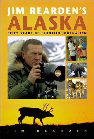 Download Jim Rearden's Alaska: Fifty Years of Frontier Adventure ebook