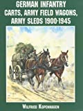 img - for German Infantry Carts, Army Field Wagons, Army Sleds 1900-1945 (Schiffer Military History) book / textbook / text book