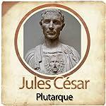 Jules César - Biographie d'un conquérant |  Plutarque