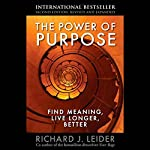 The Power of Purpose: Find Meaning, Live Longer, Better | Richard Leider