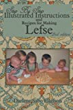 Step-By-Step Illustrated Instructions and Recipes for Making Lefse, Darlene Sabo Ellefson, 1477275819