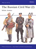 The Russian Civil War (2): White Armies: The White Armies v. 2 (Men-at-Arms)
