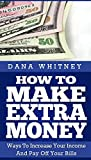 How To Make Extra Money: Ways To Increase Your Income And Pay Off Your Bills