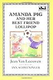 Amanda Pig and Her Best Friend Lollipop, Jean Van Leeuwen, 0803719825