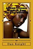 African Womans Beauty to Keep the King Watching: The King Tried to look in the other direction but the Queens Beauty forced him to stare (African Royal Goddess is Naturally Beautiful) (Volume 1)