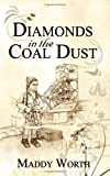 Diamonds in the Coal Dust, Maddy Worth, 184748316X