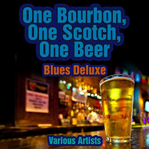 - One Bourbon, One Scotch, One Beer Blues Deluxe