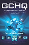 How to Become a GCHQ INTELLIGENCE ANALYST: The ULTIMATE guide to a career in the UK security and intelligence service (Ultimate Career Guide)