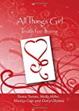All Things Girl Truth for Teens, Teresa Tomeo and Cheryl Dickow, 098233883X