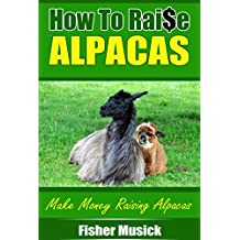 How to Raise Alpacas: Make Money Raising Alpacas
