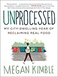 Unprocessed: My City-Dwelling Year of Reclaiming Real Food