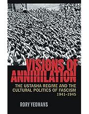 Visions of Annihilation: The Ustasha Regime and the Cultural Politics of Fascism, 1941–1945