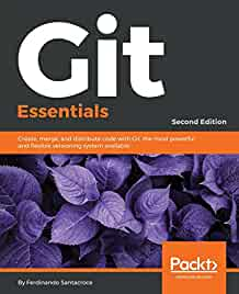 Git Essentials : : create- merge- and distribute code with Git- the most powerful and flexible versioning system available