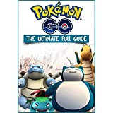 Pokemon Go The Ultimate Full Guide (Pokemon Go Game + Extra Bonus Cheat Sheet, Tricks, Hints, Tactics, Tips)