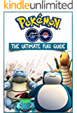 Pokemon Go The Ultimate Full Guide (Pokemon Go Game + Extra Bonus Cheat Sheet, Tricks, Hints, Tactics, Tips, Hacks, for iOS, Android)
