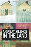 A Great Silence in the Land, K. W. Swain, 1452067910