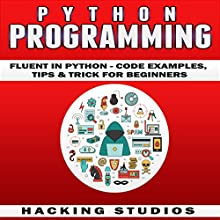Python Programming: Fluent in Python: Code Examples, Tips, and Tricks for Beginners Audiobook by Hacking Studios Narrated by Bill Conway