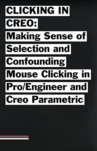 Clicking in Creo: Making Sense of Selection and Confounding Mouse Clicking in Pro/Engineer and Creo Parametric