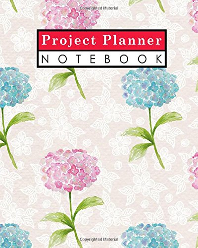 Plan Template Project - Project Planner Notebook: Project Log Book, Project Management Plan Template, Project Organizer Notebook, Organize Notes, To Do, Ideas, Follow Up, Hydrangea Flower Cover (Volume 36)