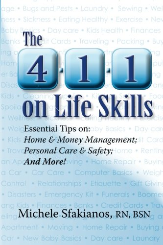 Book: The 4-1-1 on Life Skills - Essential Tips on: Home & Money Management; Personal Care & Safety; and More! by Michele Sfakianos, RN, BSN