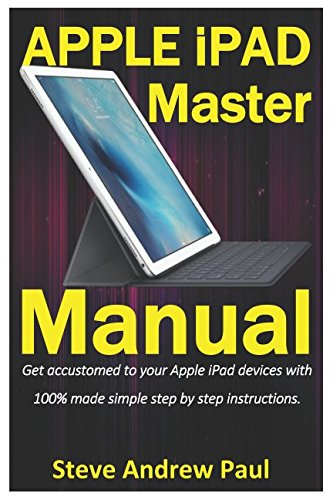 Price comparison product image Apple iPad Master Manual: Get accustomed to your Apple iPad devices with 100% made simple step by step instructions.