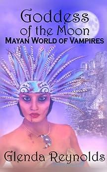 Goddess of the Moon: Mayan World of Vampires by [Reynolds, Glenda]