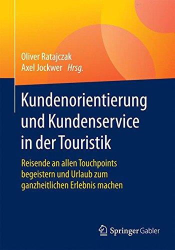 Kundenorientierung und Kundenservice in der Touristik: Reisende an allen Touchpoints begeistern und Urlaub zum ganzheitlichen Erlebnis machen