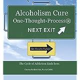 Alcoolisme Cure: Celui-pensée-Process® (Versions en français et anglais inclus): Le cycle de la dépendance se termine ici (French Edition)
