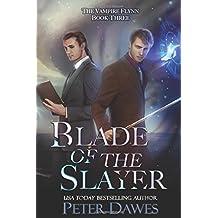 Blade of the Slayer: a dark-fantasy supernatural thriller (The Vampire Flynn)
