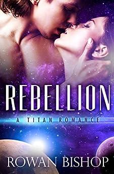 Rebellion (A Titan Romance Book 1) by [Bishop, Rowan]