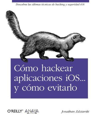 By Jonathan Zdziarski - Hacking and Securing iOS Applications: Stealing Data, Hijacking S (2012-02-12) [Paperback] PDF