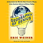 The Geography of Genius: A Search for the World's Most Creative Places from Ancient Athens to Silicon Valley | Eric Weiner